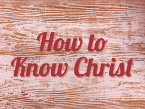how to know Christ (1)